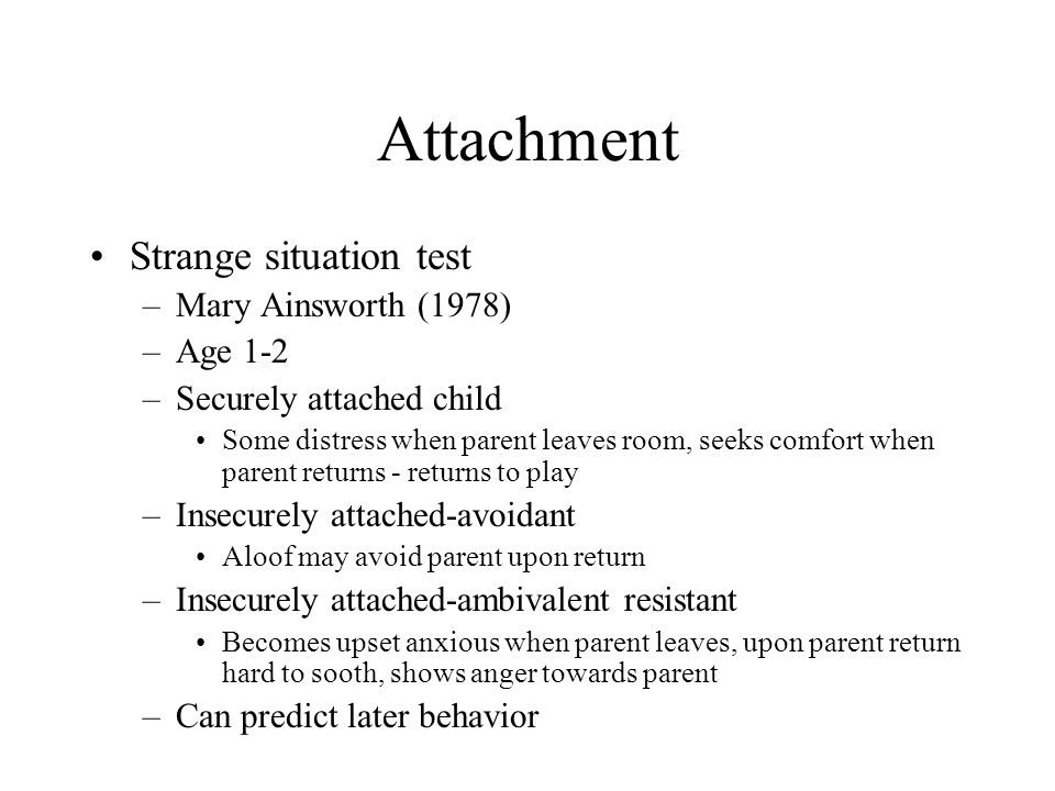Attachment Strange situation test Mary Ainsworth (1978) Age 1-2