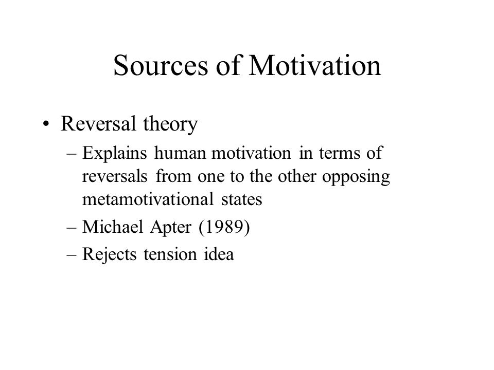 Sources of Motivation Reversal theory