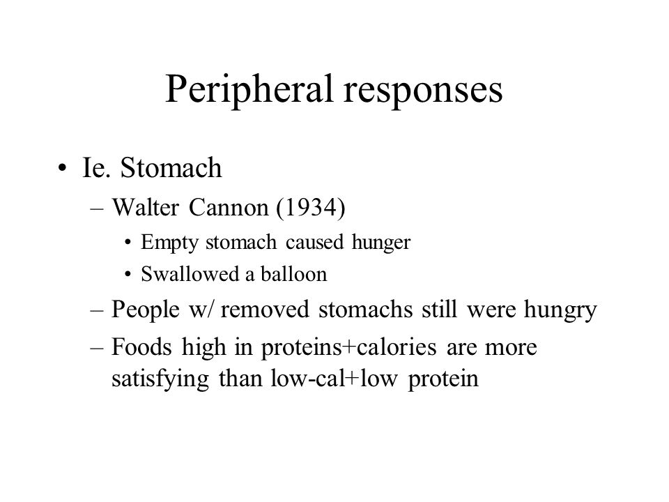Peripheral responses Ie. Stomach Walter Cannon (1934)