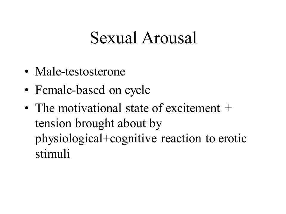Sexual Arousal Male-testosterone Female-based on cycle