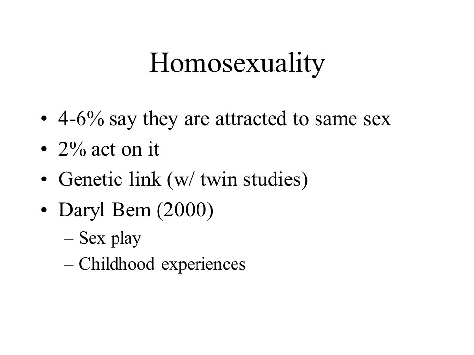 Homosexuality 4-6% say they are attracted to same sex 2% act on it