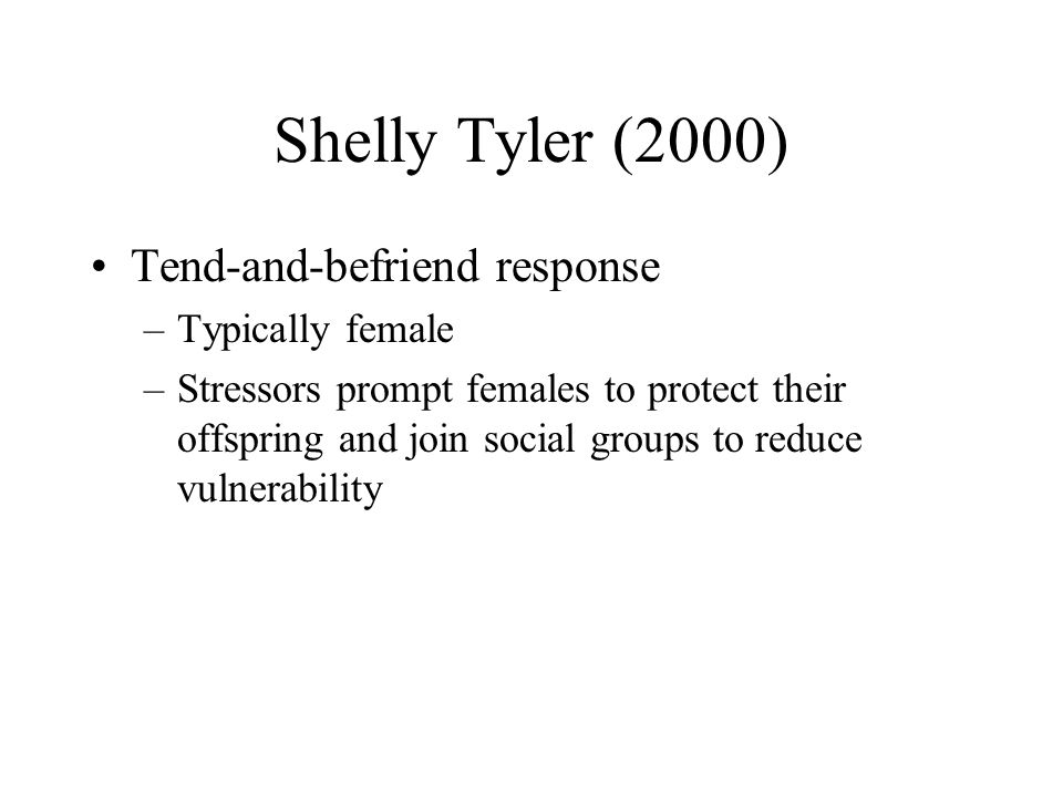 Shelly Tyler (2000) Tend-and-befriend response Typically female