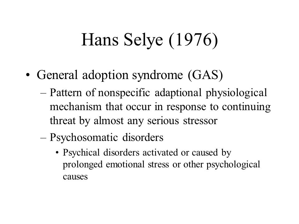Hans Selye (1976) General adoption syndrome (GAS)