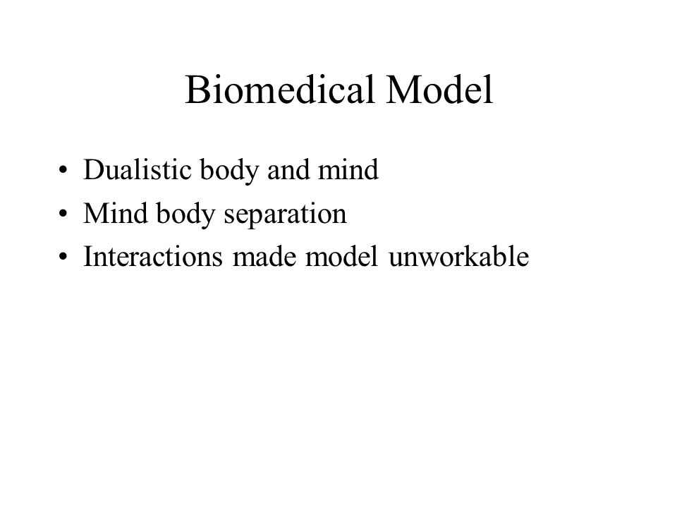 Biomedical Model Dualistic body and mind Mind body separation