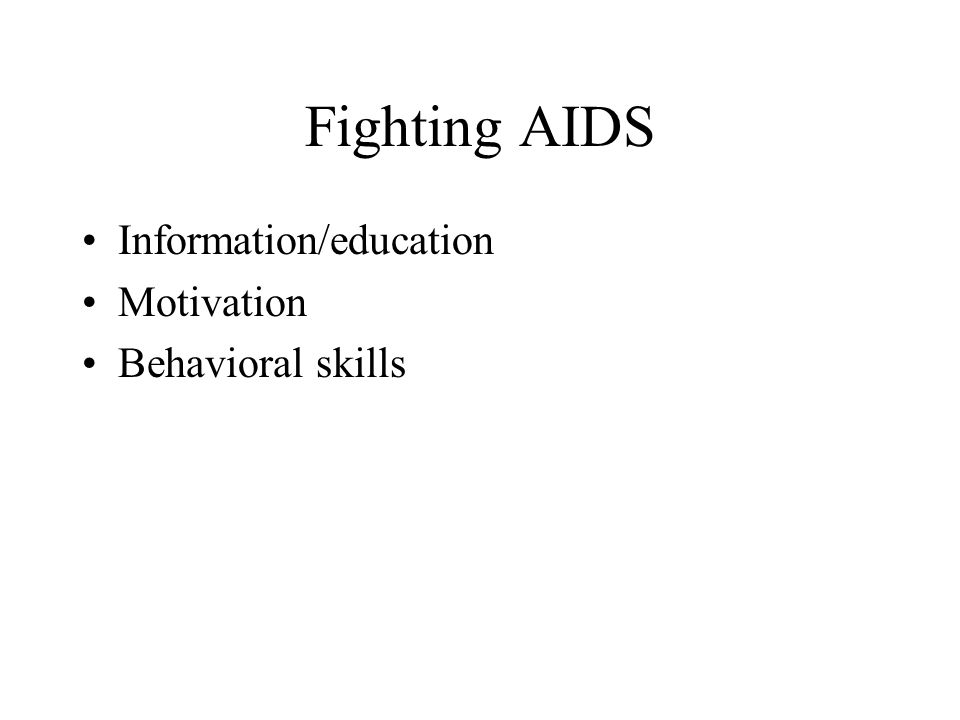 Fighting AIDS Information/education Motivation Behavioral skills