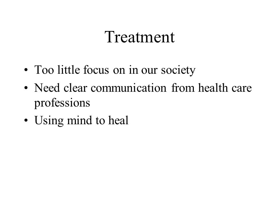 Treatment Too little focus on in our society