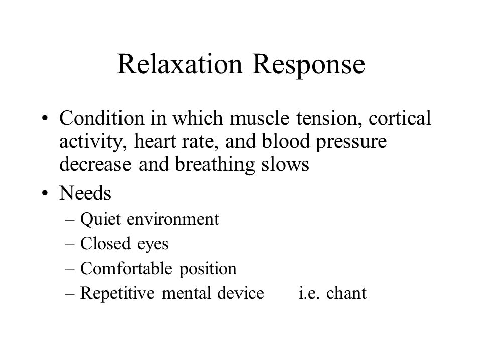Relaxation Response Condition in which muscle tension, cortical activity, heart rate, and blood pressure decrease and breathing slows.