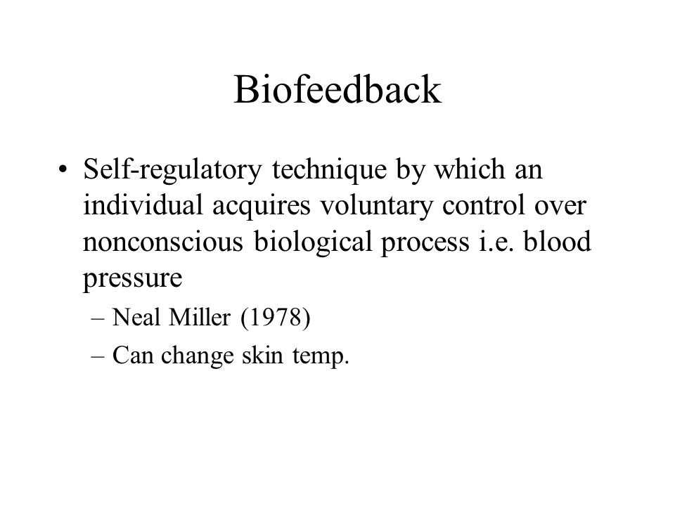 Biofeedback Self-regulatory technique by which an individual acquires voluntary control over nonconscious biological process i.e. blood pressure.