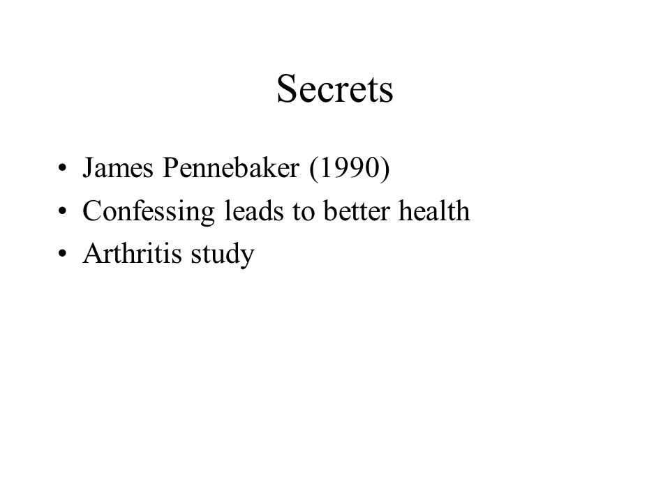 Secrets James Pennebaker (1990) Confessing leads to better health