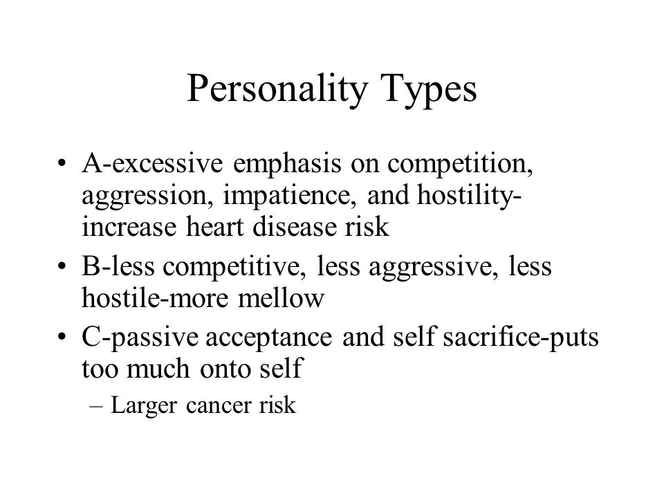 Personality Types A-excessive emphasis on competition, aggression, impatience, and hostility-increase heart disease risk.