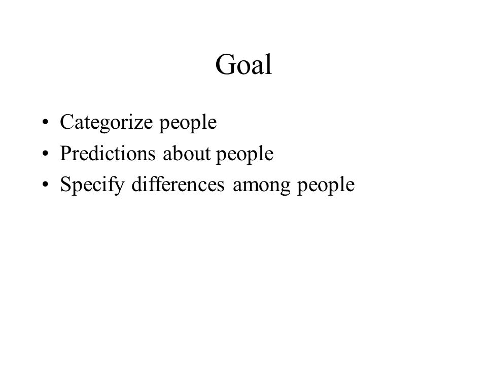 Goal Categorize people Predictions about people