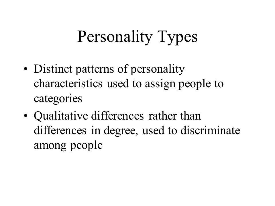 Personality Types Distinct patterns of personality characteristics used to assign people to categories.