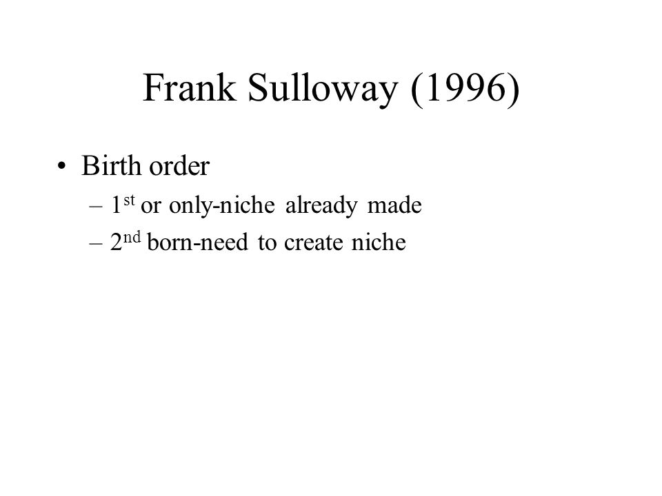 Frank Sulloway (1996) Birth order 1st or only-niche already made