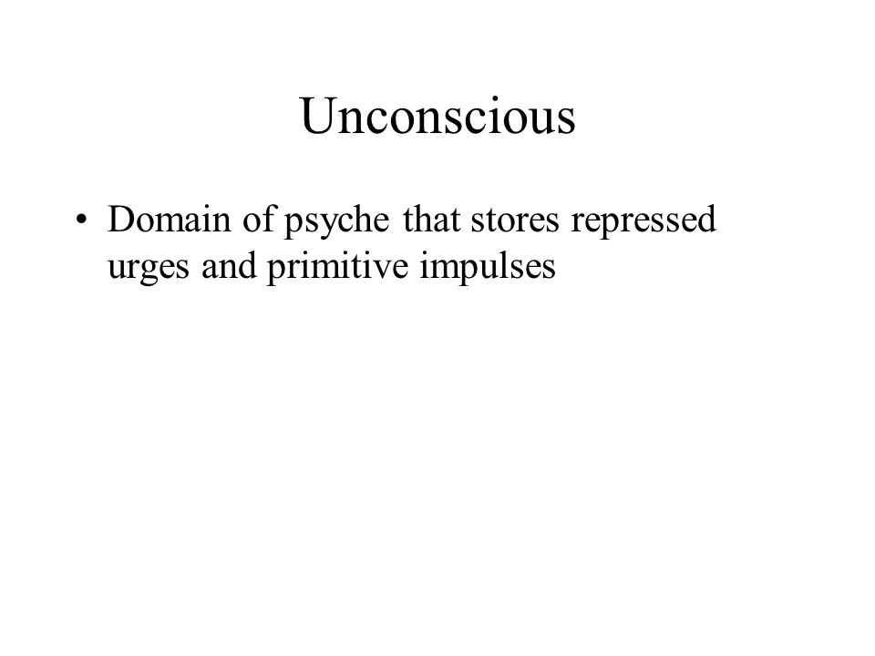 Unconscious Domain of psyche that stores repressed urges and primitive impulses