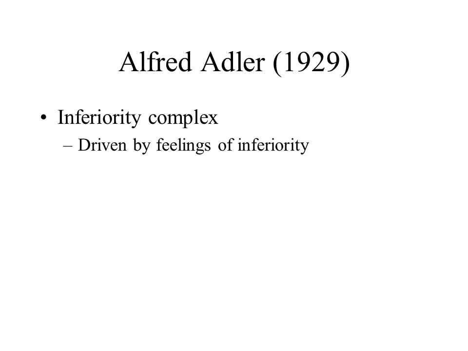 Alfred Adler (1929) Inferiority complex