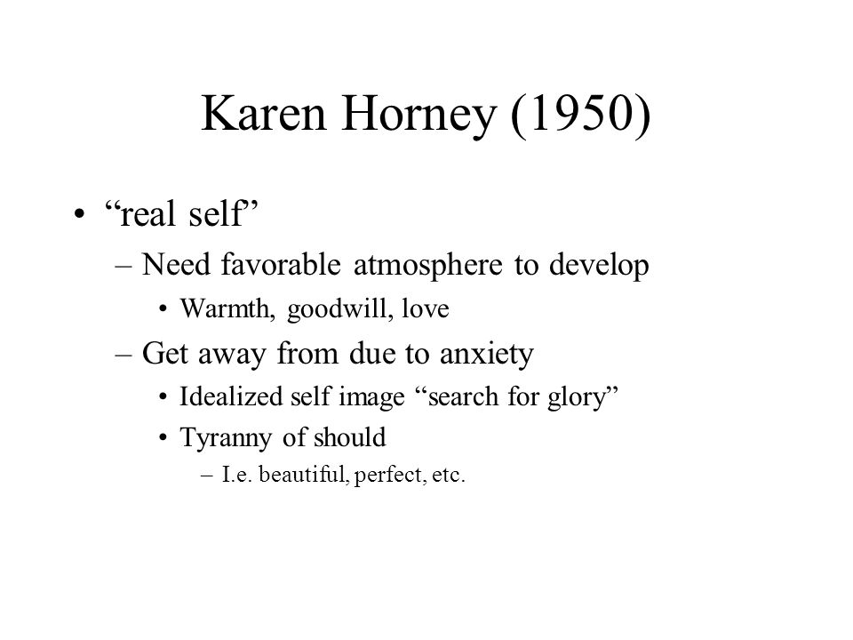 Karen Horney (1950) real self Need favorable atmosphere to develop