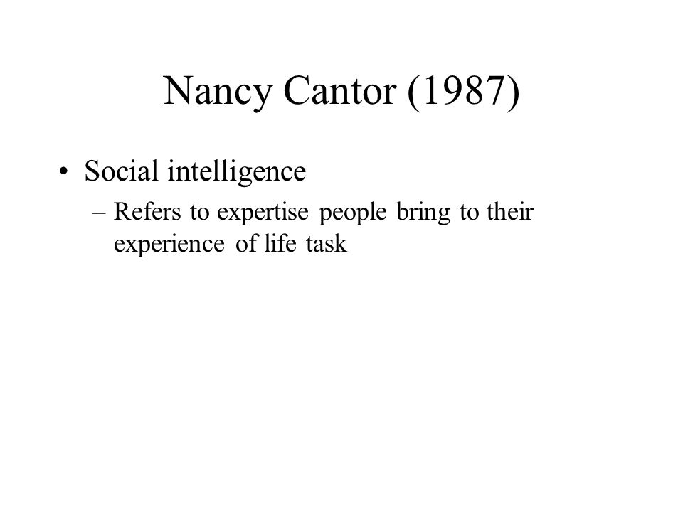 Nancy Cantor (1987) Social intelligence