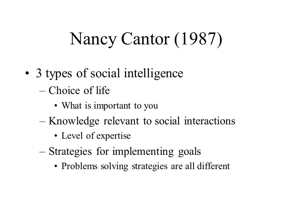 Nancy Cantor (1987) 3 types of social intelligence Choice of life
