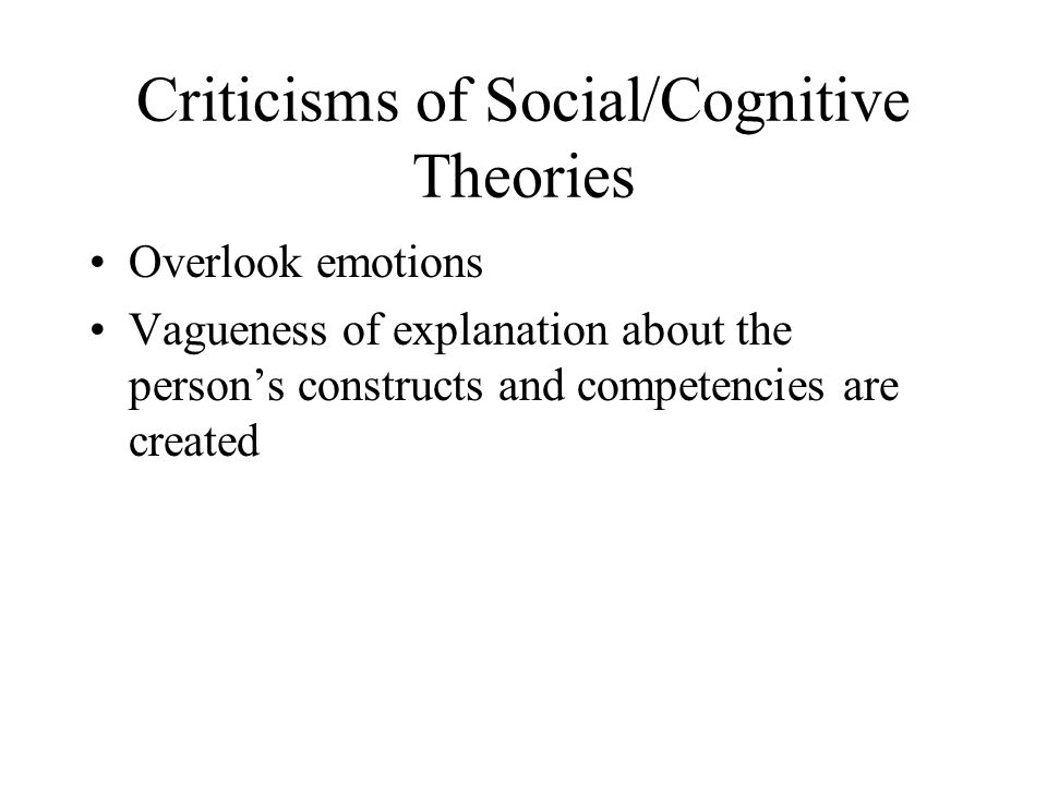 Criticisms of Social/Cognitive Theories