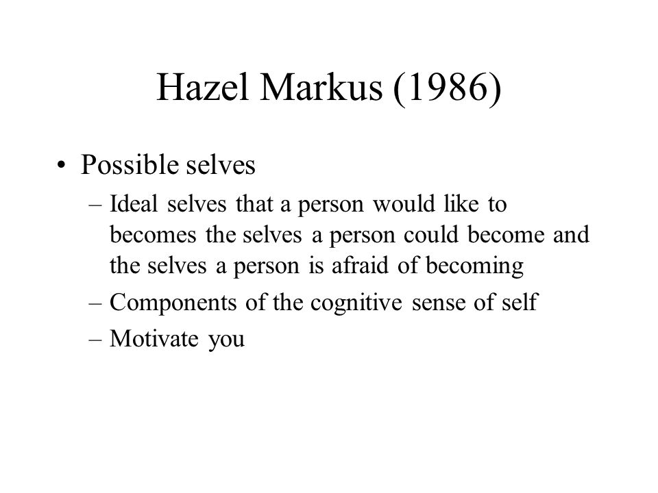 Hazel Markus (1986) Possible selves