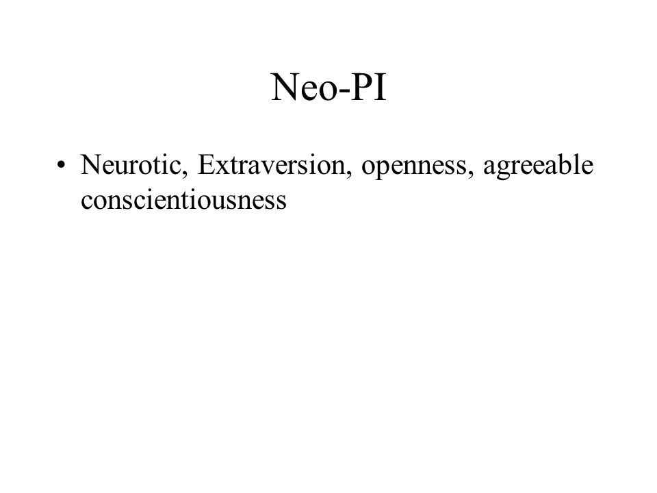 Neo-PI Neurotic, Extraversion, openness, agreeable conscientiousness