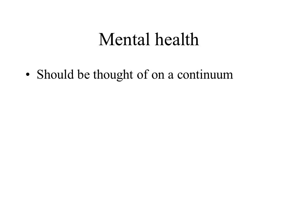 Mental health Should be thought of on a continuum