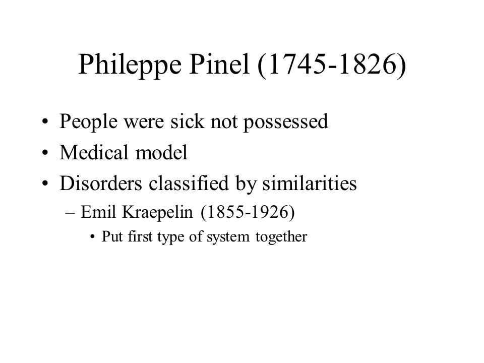 Phileppe Pinel ( ) People were sick not possessed