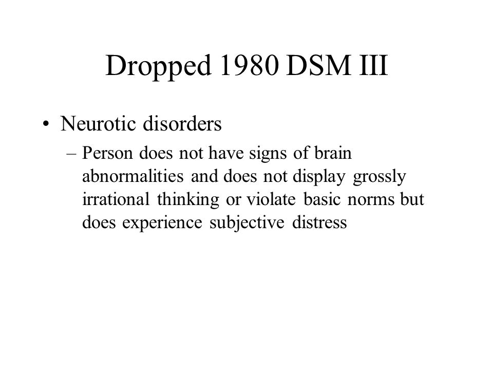 Dropped 1980 DSM III Neurotic disorders