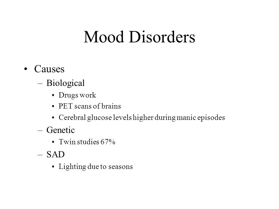 Mood Disorders Causes Biological Genetic SAD Drugs work