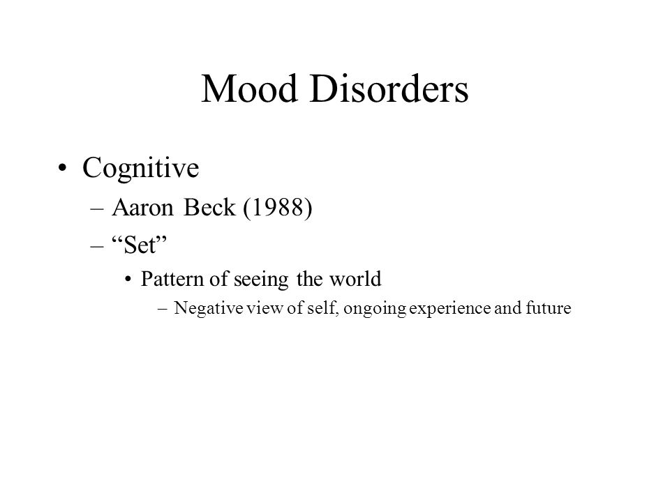 Mood Disorders Cognitive Aaron Beck (1988) Set