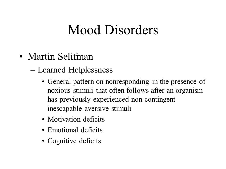 Mood Disorders Martin Selifman Learned Helplessness