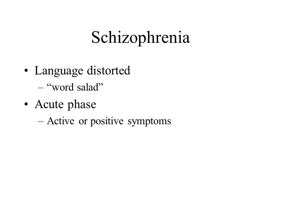 Schizophrenia Language distorted Acute phase word salad