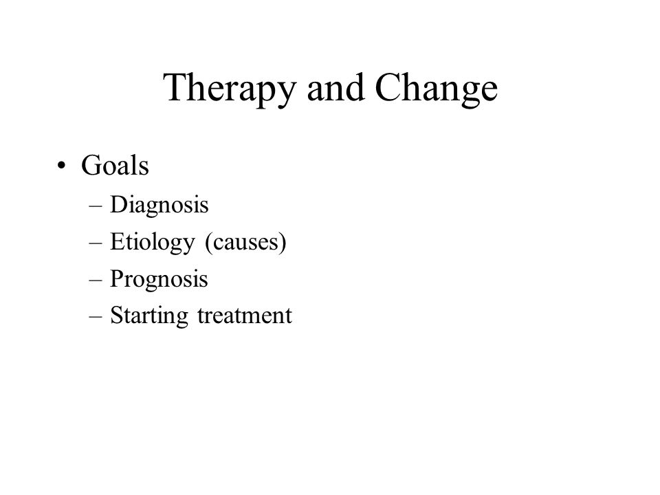 Therapy and Change Goals Diagnosis Etiology (causes) Prognosis