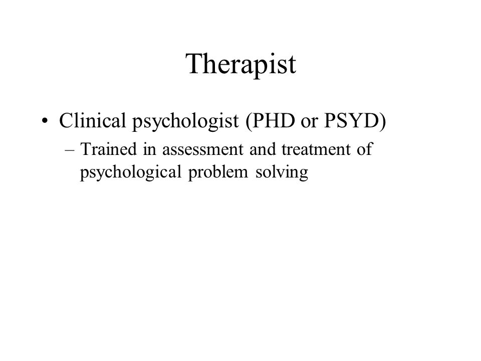 Therapist Clinical psychologist (PHD or PSYD)