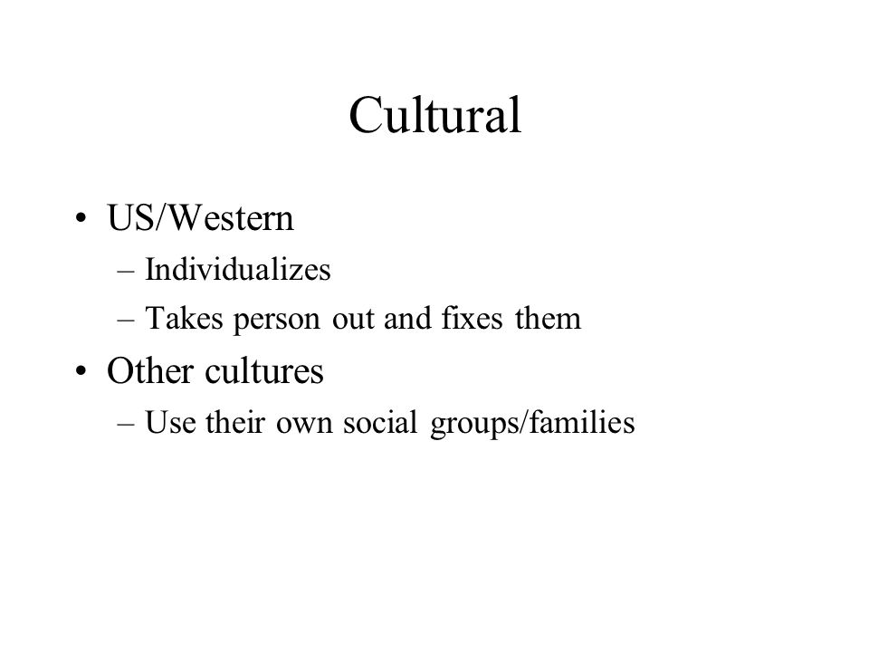 Cultural US/Western Other cultures Individualizes