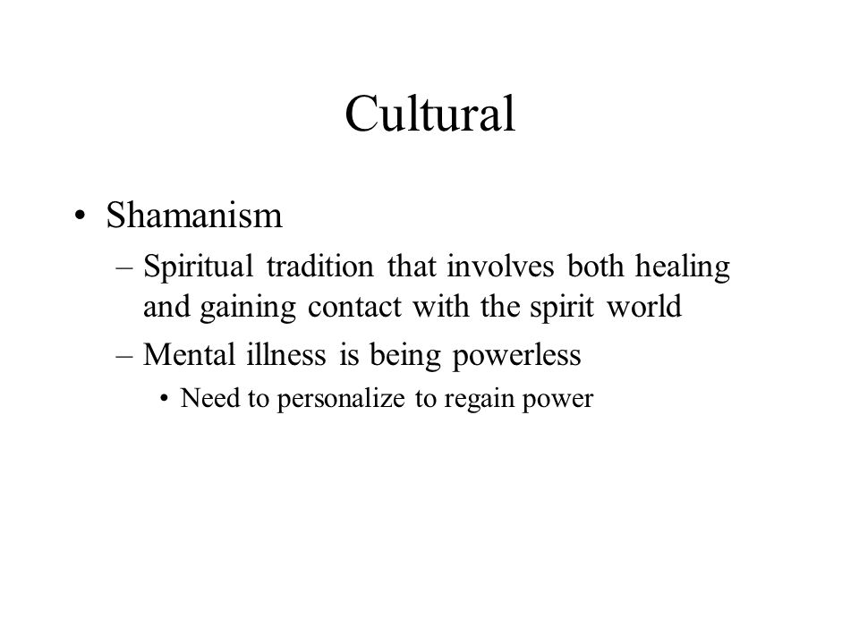 Cultural Shamanism. Spiritual tradition that involves both healing and gaining contact with the spirit world.
