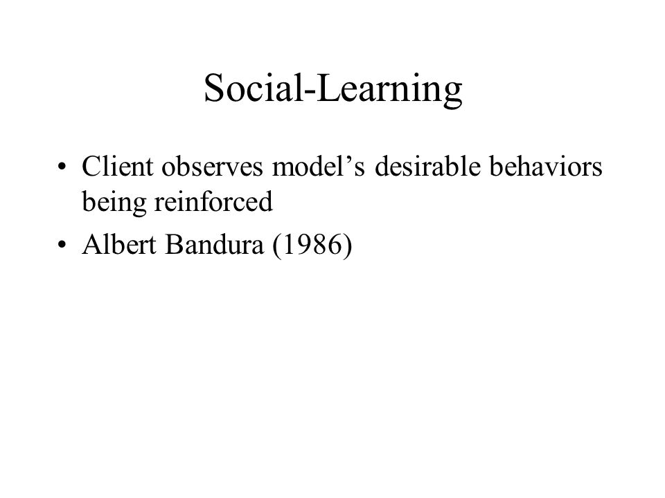 Social-Learning Client observes model's desirable behaviors being reinforced Albert Bandura (1986)
