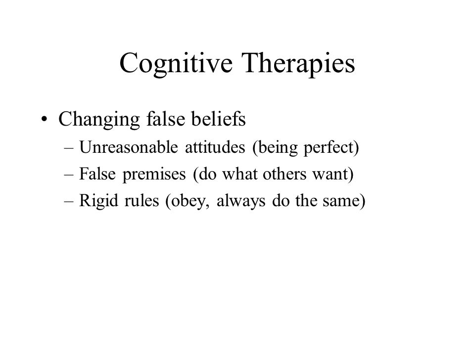 Cognitive Therapies Changing false beliefs