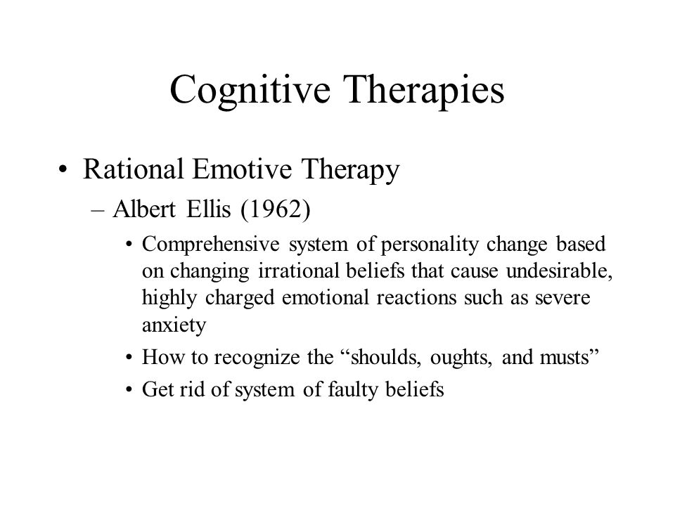 Cognitive Therapies Rational Emotive Therapy Albert Ellis (1962)