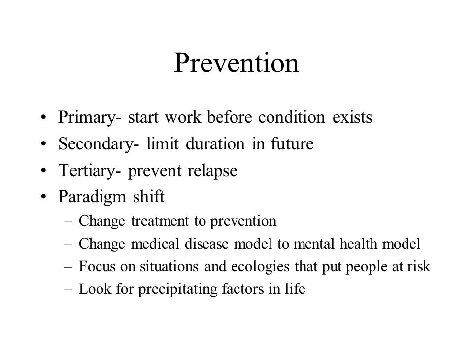 Prevention Primary- start work before condition exists