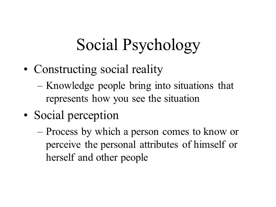 Social Psychology Constructing social reality Social perception