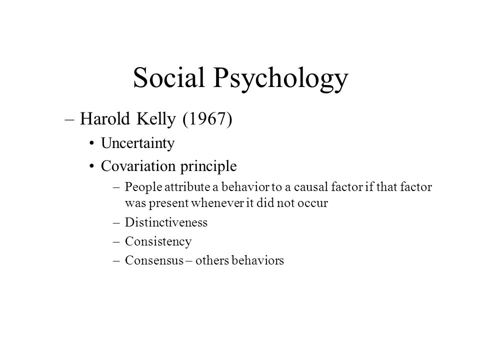 Social Psychology Harold Kelly (1967) Uncertainty
