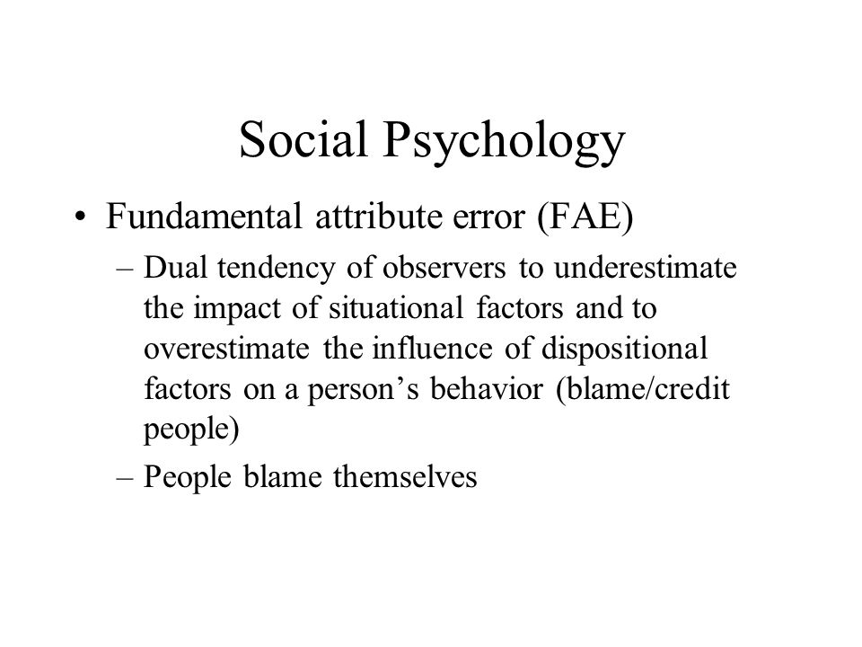 Social Psychology Fundamental attribute error (FAE)