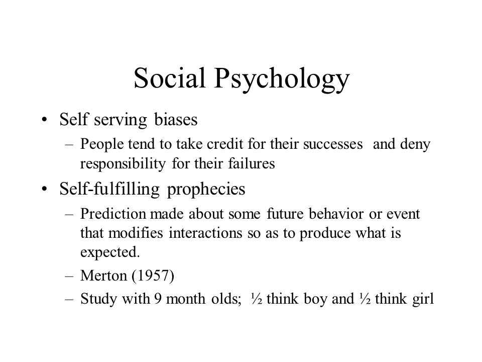 Social Psychology Self serving biases Self-fulfilling prophecies