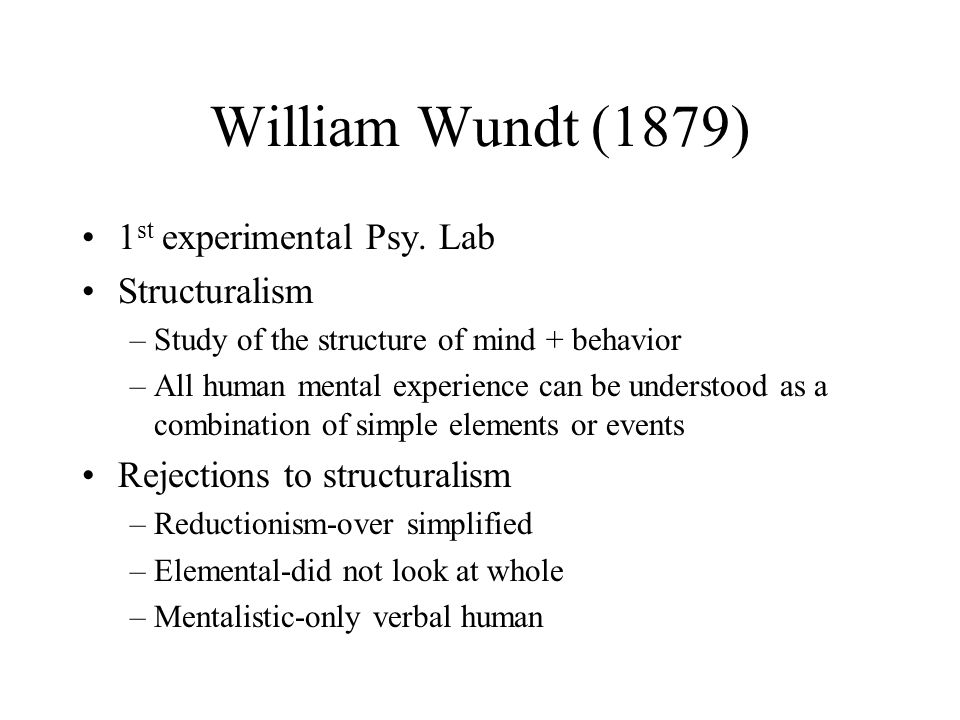 William Wundt (1879) 1st experimental Psy. Lab Structuralism