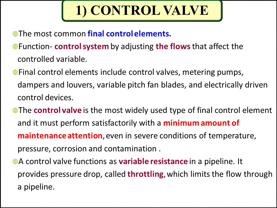 1) CONTROL VALVE The most common final control elements.
