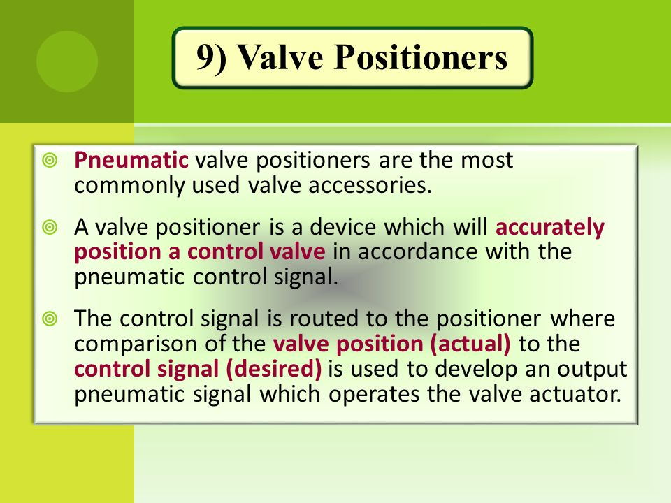 9) Valve Positioners Pneumatic valve positioners are the most commonly used valve accessories.