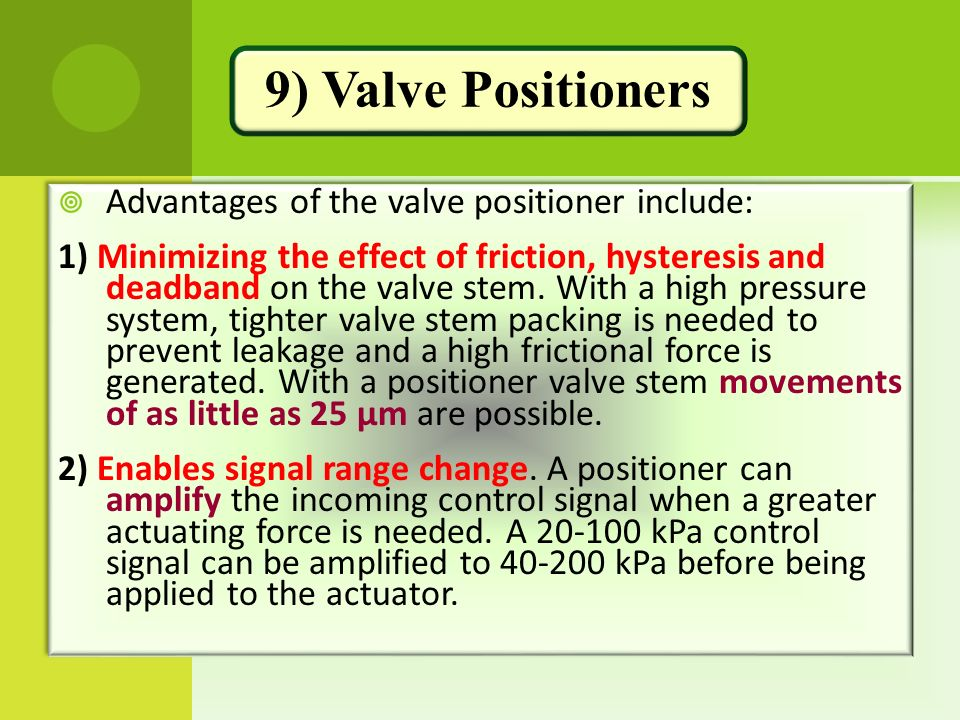 9) Valve Positioners Advantages of the valve positioner include: