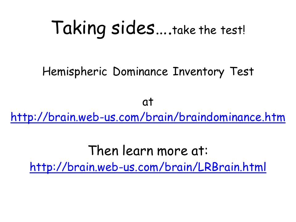 hemispheric dominance inventory Hemispheric dominance or brain dominance is an important form of dominance since the two hemispheres actually differ in structure and function research done by broca and wernicke resulted in the identification of the language centers in the brain that were only present in one hemisphere.
