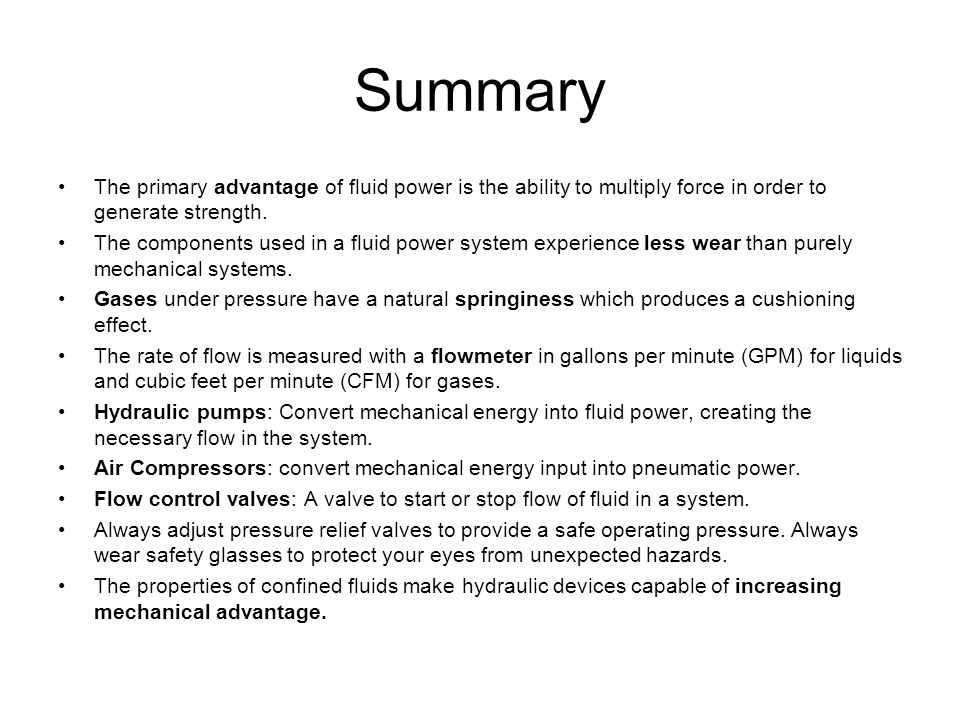 Summary The primary advantage of fluid power is the ability to multiply force in order to generate strength.